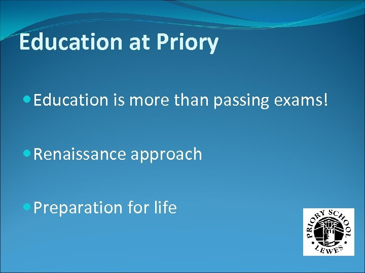 Education at Priory Education is more than passing exams! Renaissance approach Preparation for life