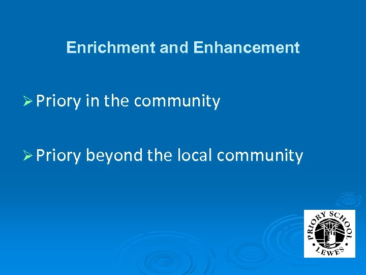 Enrichment and Enhancement Ø Priory in the community Ø Priory beyond the local community
