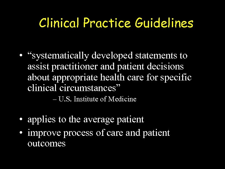 """Clinical Practice Guidelines • """"systematically developed statements to assist practitioner and patient decisions about"""