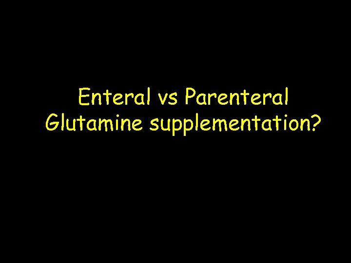 Enteral vs Parenteral Glutamine supplementation?