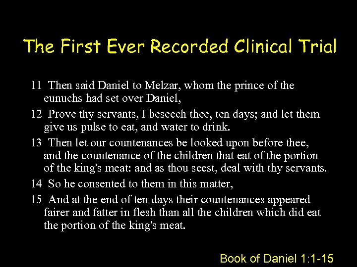 The First Ever Recorded Clinical Trial 11 Then said Daniel to Melzar, whom the