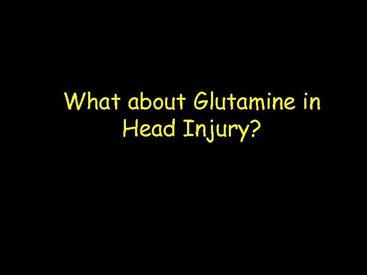 What about Glutamine in Head Injury?