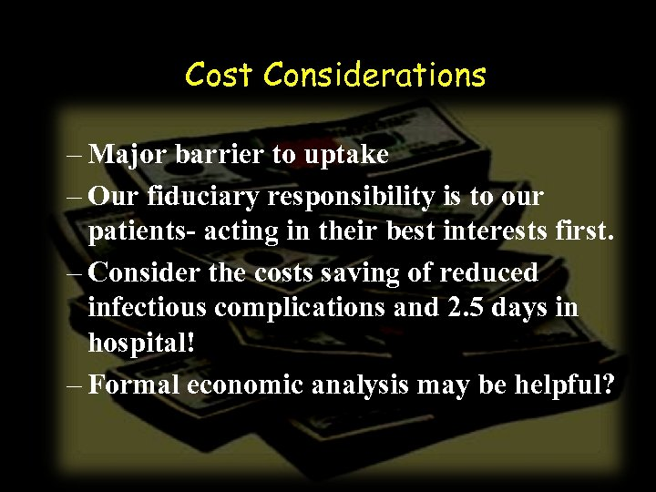 Cost Considerations – Major barrier to uptake – Our fiduciary responsibility is to our