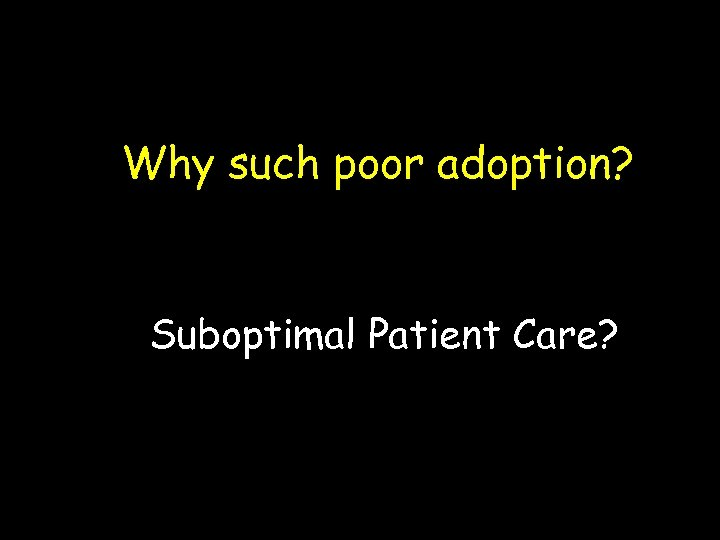 Why such poor adoption? Suboptimal Patient Care?