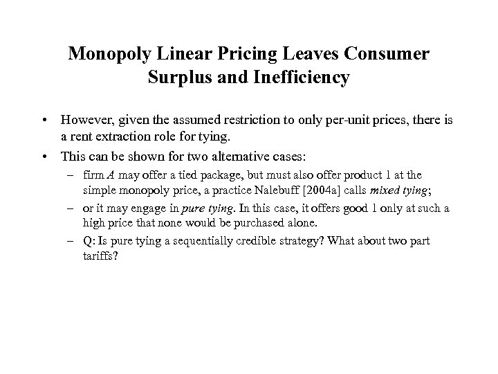 Monopoly Linear Pricing Leaves Consumer Surplus and Inefficiency • However, given the assumed restriction