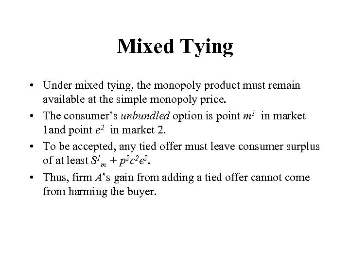 Mixed Tying • Under mixed tying, the monopoly product must remain available at the