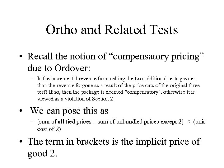"Ortho and Related Tests • Recall the notion of ""compensatory pricing"" due to Ordover:"