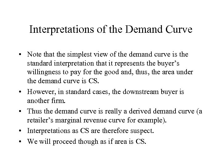 Interpretations of the Demand Curve • Note that the simplest view of the demand