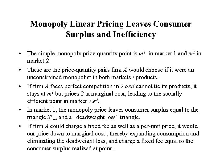 Monopoly Linear Pricing Leaves Consumer Surplus and Inefficiency • The simple monopoly price-quantity point