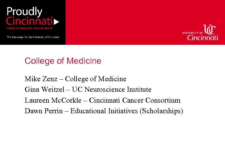 College of Medicine Mike Zenz – College of Medicine Gina Weitzel – UC Neuroscience
