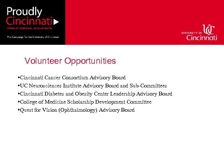 Volunteer Opportunities • Cincinnati Cancer Consortium Advisory Board • UC Neurosciences Institute Advisory Board
