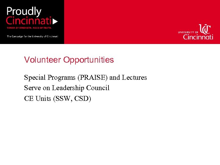 Volunteer Opportunities Special Programs (PRAISE) and Lectures Serve on Leadership Council CE Units (SSW,
