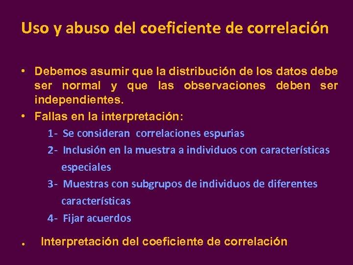 Uso y abuso del coeficiente de correlación • Debemos asumir que la distribución de