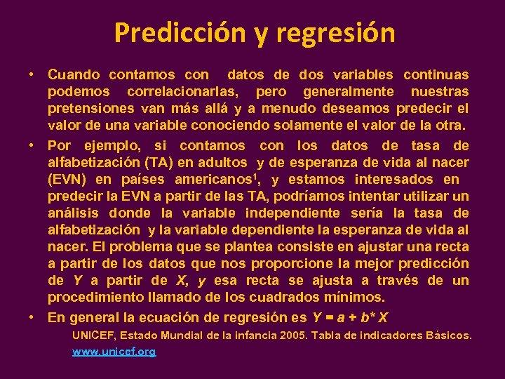 Predicción y regresión • Cuando contamos con datos de dos variables continuas podemos correlacionarlas,