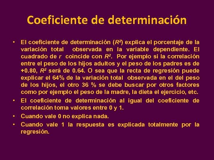 Coeficiente de determinación • El coeficiente de determinación (R 2) explica el porcentaje de