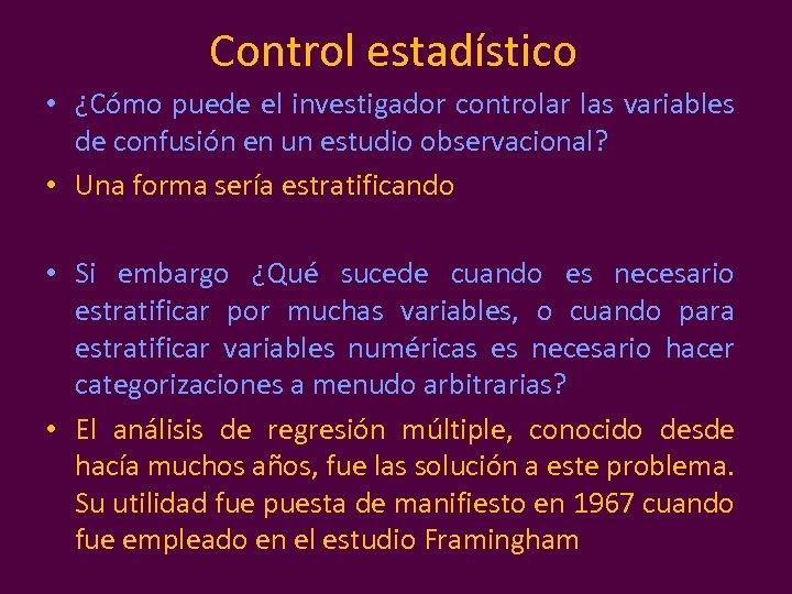 Control estadístico • ¿Cómo puede el investigador controlar las variables de confusión en un