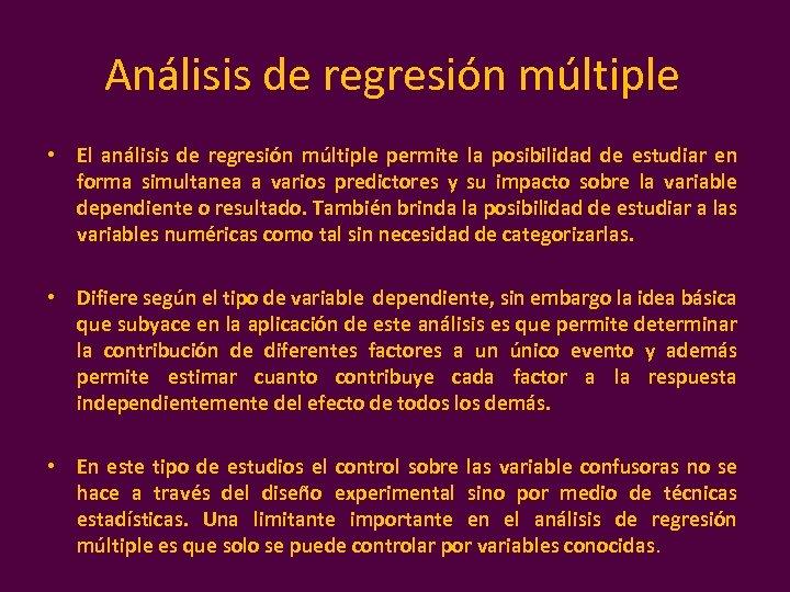 Análisis de regresión múltiple • El análisis de regresión múltiple permite la posibilidad de