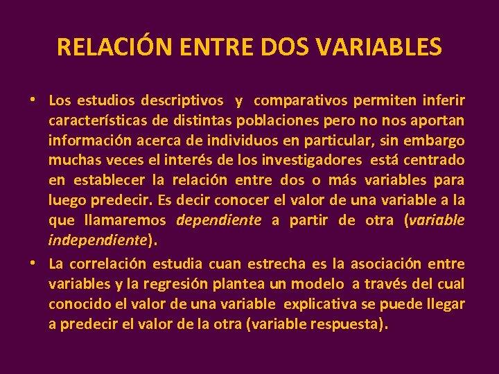 RELACIÓN ENTRE DOS VARIABLES • Los estudios descriptivos y comparativos permiten inferir características de
