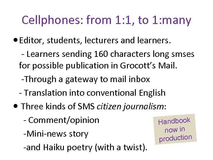 Cellphones: from 1: 1, to 1: many Editor, students, lecturers and learners. - Learners