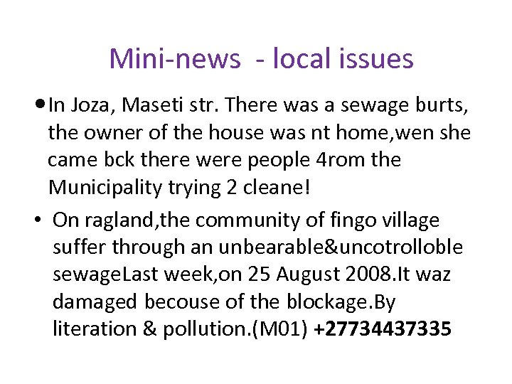 Mini-news - local issues In Joza, Maseti str. There was a sewage burts, the