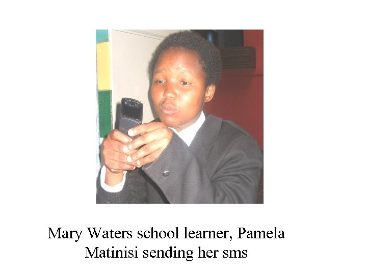 Mary Waters school learner, Pamela Matinisi sending her sms