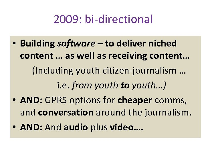 2009: bi-directional • Building software – to deliver niched content … as well as