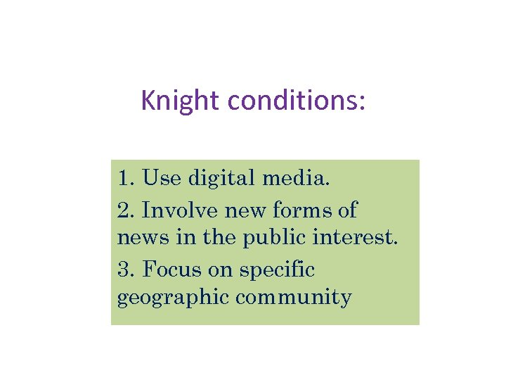 Knight conditions: 1. Use digital media. 2. Involve new forms of news in the