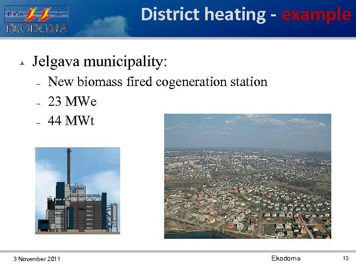 District heating - example Jelgava municipality: New biomass fired cogeneration station 23 MWe 44