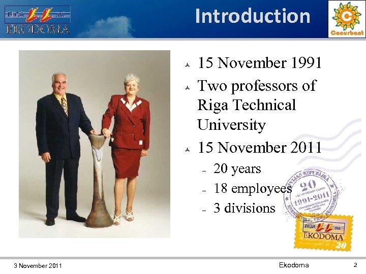 Introduction 15 November 1991 Two professors of Riga Technical University 15 November 2011 3
