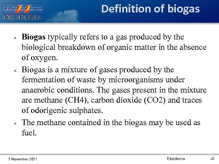 Definition of biogas Biogas typically refers to a gas produced by the biological breakdown