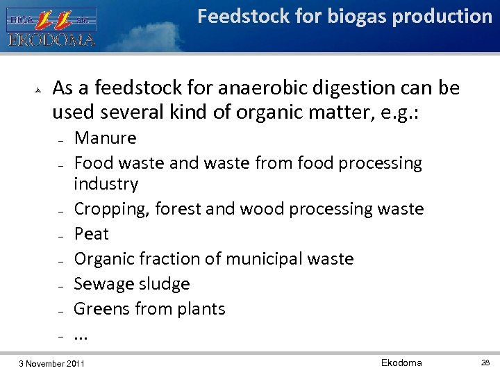 Feedstock for biogas production As a feedstock for anaerobic digestion can be used several