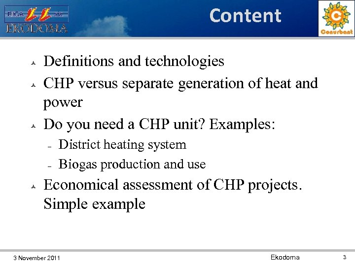 Content Definitions and technologies CHP versus separate generation of heat and power Do you