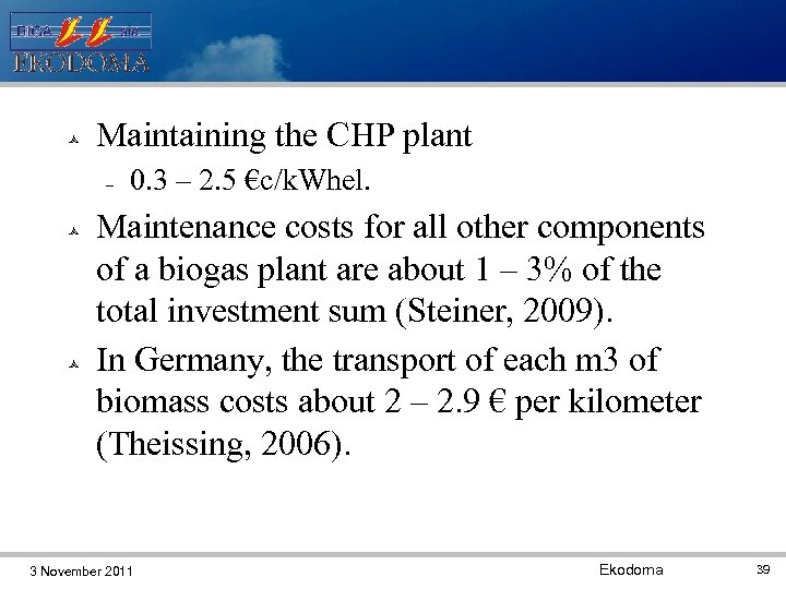 Maintaining the CHP plant 0. 3 – 2. 5 €c/k. Whel. Maintenance costs