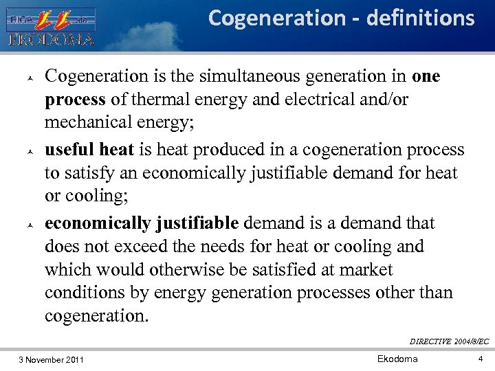 Cogeneration - definitions Cogeneration is the simultaneous generation in one process of thermal energy