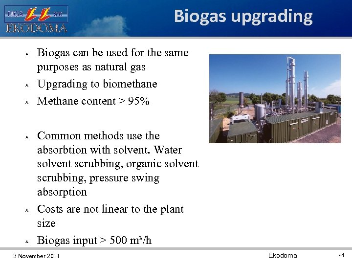 Biogas upgrading Biogas can be used for the same purposes as natural gas Upgrading