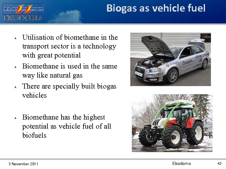 Biogas as vehicle fuel Utilisation of biomethane in the transport sector is a technology