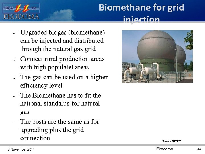 Biomethane for grid injection Upgraded biogas (biomethane) can be injected and distributed through the
