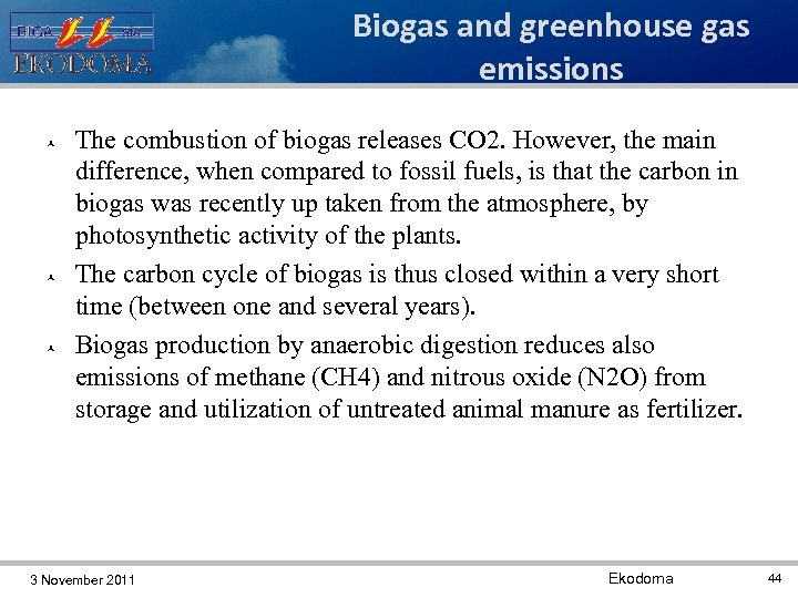 Biogas and greenhouse gas emissions The combustion of biogas releases CO 2. However, the