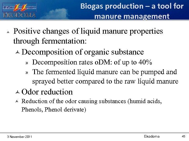 Biogas production – a tool for manure management Positive changes of liquid manure properties