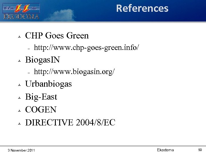 References CHP Goes Green Biogas. IN http: //www. chp-goes-green. info/ http: //www. biogasin. org/