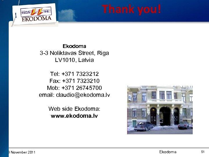 Thank you! Ekodoma 3 -3 Noliktavas Street, Riga LV 1010, Latvia Tel: +371 7323212