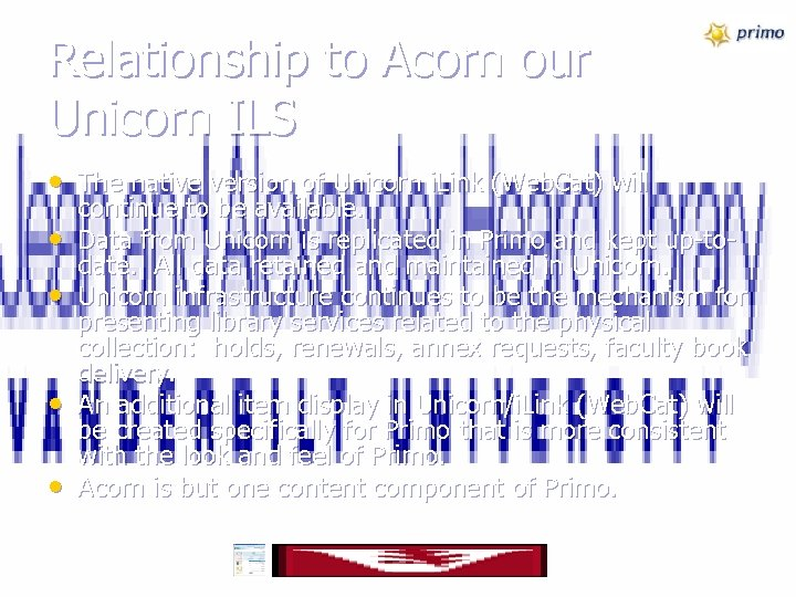 Relationship to Acorn our Unicorn ILS • The native version of Unicorn i. Link
