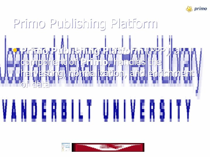 Primo Publishing Platform • Primo Publishing Platform (PPP), a component of Primo, handles the