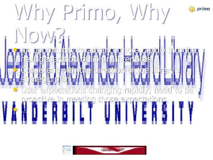 Why Primo, Why Now? • • An opportunity to advance more rapidly into the