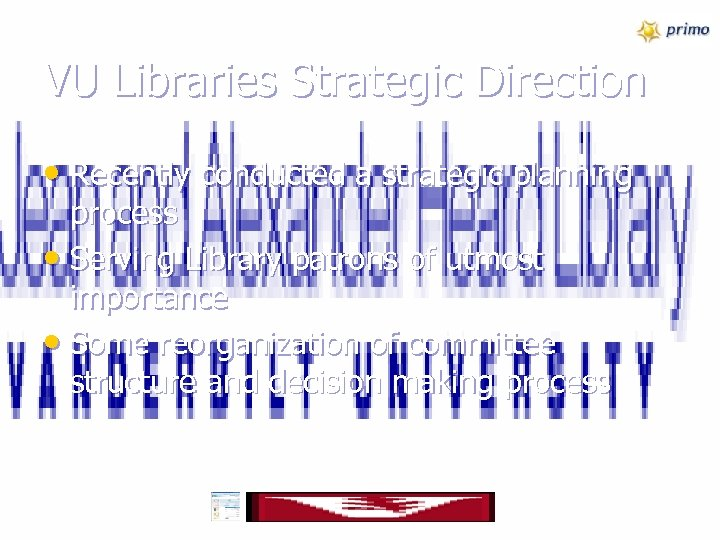 VU Libraries Strategic Direction • Recently conducted a strategic planning process • Serving Library