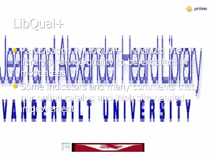 Lib. Qual+ • Participation in Lib. Qual+ indicated the library's service quality to be