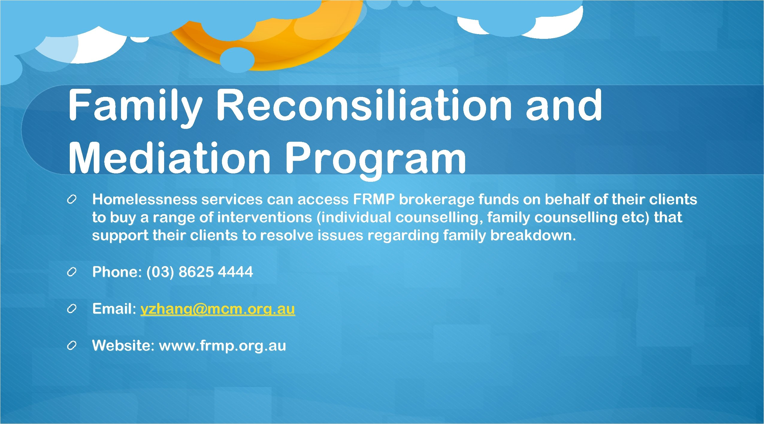 Family Reconsiliation and Mediation Program Homelessness services can access FRMP brokerage funds on behalf