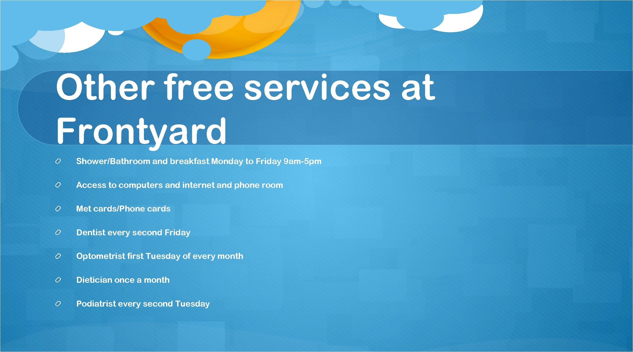 Other free services at Frontyard Shower/Bathroom and breakfast Monday to Friday 9 am-5 pm