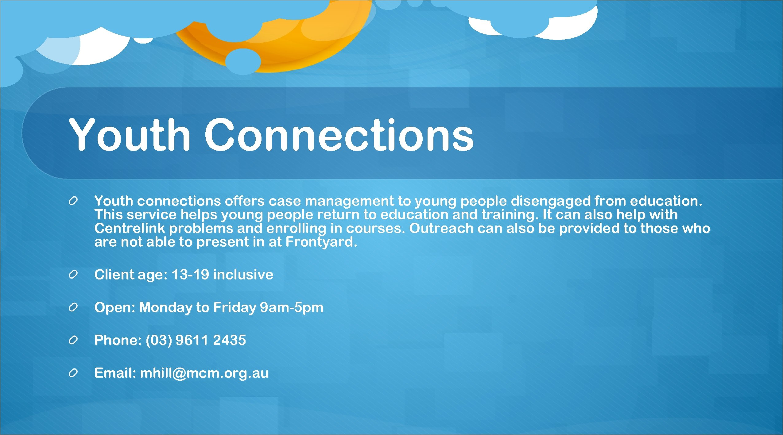 Youth Connections Youth connections offers case management to young people disengaged from education. This