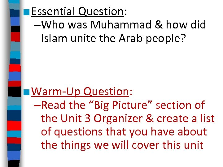 ■ Essential Question: –Who was Muhammad & how did Islam unite the Arab people?
